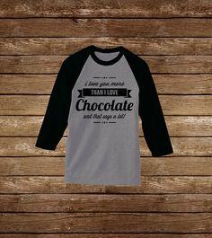 74ab0b90 I Love You More Than Chocolate And That Says A Lot Raglan Beach Shirts,  Summer