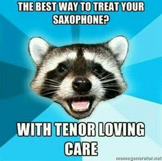 The best way to treat your saxophone? With tenor loving care.
