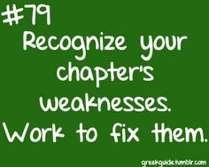 Recognize your chapter's weaknesses.  Work to fix them.