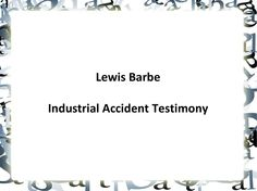 Industrial Accident Testimony by Lewis Barbe