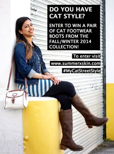 DO YOU HAVE CAT STYLE? Enter to WIN a pair of boots from @catfootwearcan fall/winter 2014 collection. #MyCatStreetStyle