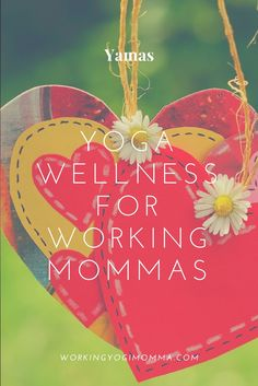 Yoga Wellness focusing on the Yamas from theYoga Sutras of Patanjali...all for working mommas.