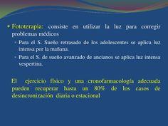  Fototerapia: consiste en utilizar la luz para corregir  problemas médicos   Para el S. Sueño retrasado de los adolescen...
