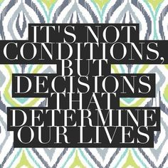 Its not conditions but DECISIONS that determine our lives! Some #MONDAYMOTIVATION to make you think are you making excuses or making the right choices? #motivation #inspiration #thecarvonisgroup #miami #millionairemindset