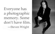 Everyone has a photographic memory. Some don't have film. Comedy Lines, Steven Wright, Make Em Laugh, Photography Lessons, English Quotes, Great Quotes, Comedians, I Laughed, Positive Quotes