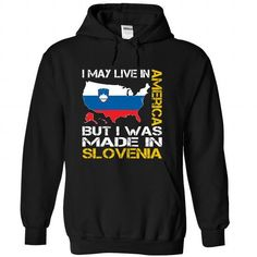 Awesome Tee I May Live in America But I Was Made in Slovenia Shirts & Tees