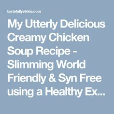 My Utterly Delicious Creamy Chicken Soup Recipe - Slimming World Friendly & Syn Free using a Healthy Extra - Tastefully Vikkie