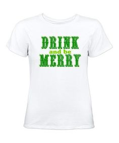 Take a look at this White Drink & Be Merry' Tee - Women by CafePress on #zulily today!