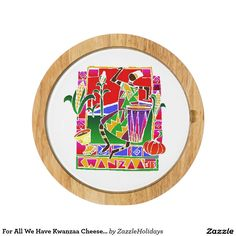 For All We Have Kwanzaa Cheese Board