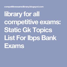 library for all competitive exams: Static Gk Topics List For Ibps Bank Exams