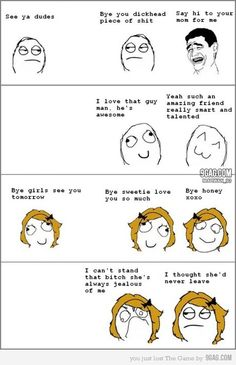 Lol fact! But girls do the same thing as the guys with their true friends.