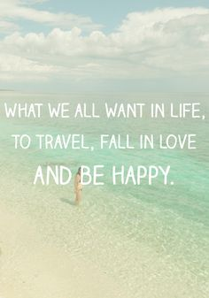 What we all want in life, to travel, fall in love and be happy. Beach - Quote - Happiness #Quote ☮k☮
