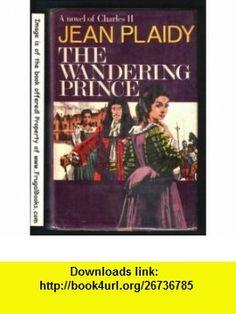 The Wandering Prince A Novel of Charles II (9780399108501) Eleanor Hibbert, Victoria Holt, Philippa Carr, Jean Plaidy , ISBN-10: 0399108505  , ISBN-13: 978-0399108501 ,  , tutorials , pdf , ebook , torrent , downloads , rapidshare , filesonic , hotfile , megaupload , fileserve