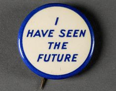 """""""I Have Seen The Future"""" pin given out at General Motors Futurama Exhibit, Norman Bel Geddes, 1940."""