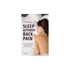 Sleep Without Back Pain : Choose the Right Bed and Maximise Your Comfort and Sleep (Paperback) (Pascal