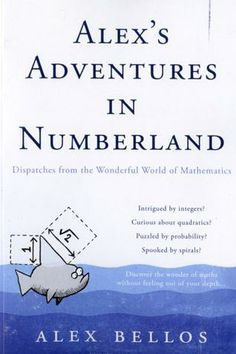Alex's Adventures in Numberland is another adventure through maths with ample trivia and numerous pleasing oddities along the way. Physics And Mathematics, Data Science, Statistics, Reading Lists, Maths, Free Books, Trivia, Wonders Of The World, Bookshelves