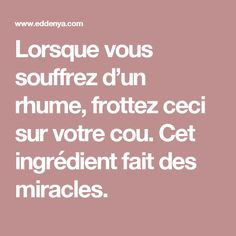 Lorsque vous souffrez d'un rhume, frottez ceci sur votre cou. Cet ingrédient fait des miracles. I Feel Good, Cancer, Health Fitness, Healing, Medical, Gym, Migraine, Natural, Home Remedies