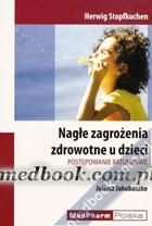 Nagłe zagrożenia zdrowotne u dzieci Herwig Stopfkuchen, red. wyd. pol. Juliusz Jakubaszko 978-83-60466-48-3