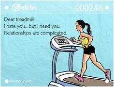 eBib Dear treadmill, I hate you. Relationships are complicated. Running Posters, Running Humor, Running Quotes, Running Motivation, Running Tips, Fitness Motivation Quotes, Fitness Humor, Funny Fitness, Fitness Fun