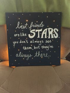 "Made this sign for my best friend! ""Best friends are like stars. You don't always see them, but you know they're always there."" Canvas painted with satin acrylic fading black to blue, lettering with white paint marker, lit using twinkle lights hot glued over holes poked in the canvas."
