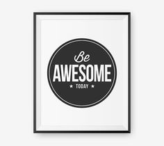 Be Awesome Today Inspirational Wall Art Print by loopzart on Etsy, $8.00
