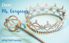 Open Letter to Ms. Gorgeous – Pep Talk Tuesday