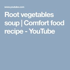 Root vegetables soup | Comfort food recipe - YouTube