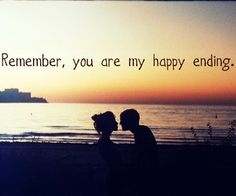 Remember, you are my happy ending