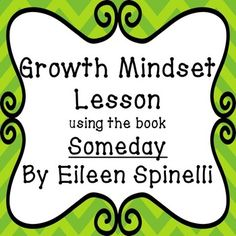 This is a K-5 appropriate Growth Mindset lesson which uses the book Someday by…