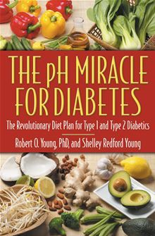 The pH Miracle for Diabetes - The Revolutionary Diet Plan for Type 1 and Type 2 Diabetics by Robert O. Young and Shelley Redford Young.