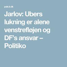 Jarlov: Ubers lukning er alene venstrefløjen og DF's ansvar – Politiko