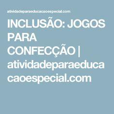 INCLUSÃO: JOGOS PARA CONFECÇÃO      atividadeparaeducacaoespecial.com