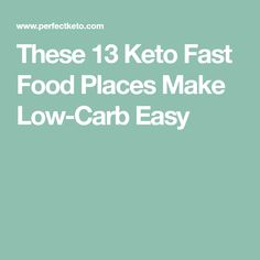 These 13 Keto Fast Food Places Make Low-Carb Easy