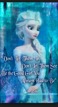 Don't let them in. Don't let them see. Be the good girl you always have to be. Conceal. Don't feel. Put on a show. Make one wrong move and everyone will know.