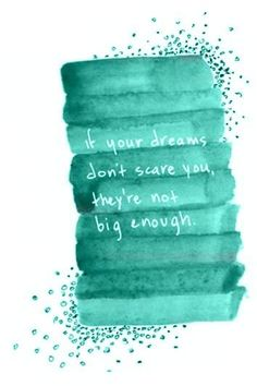 if your dreams don't scare you, they're not big enough//si tus sueños no te asustan, no son lo suficientemente grandes .