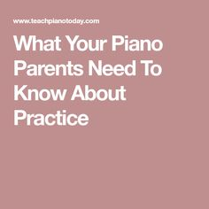 What Your Piano Parents Need To Know About Practice