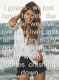 "90210, Annie - Quote  ""I guess we just have to let the people we love live their lives and all we can really do is be there for them when it all comes crashing down"""