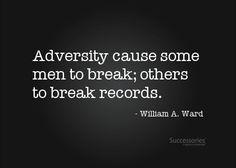 Adversity Causes Some Men to Break | Adversity Cause Some Men To Break, Others To Break Records. - William ...