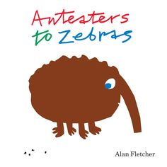Anteaters to Zebras alan fletcher