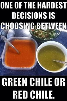 I always pick the green I like it better than the red chile