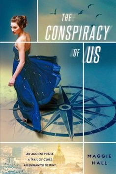 The Conspiracy of Us by Maggie Hall - When sixteen-year-old Avery West learns her family is part of a powerful and dangerous secret society, and that her own life is in danger, she must follow a trail of clues across Europe.