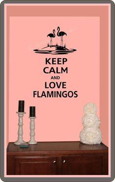 KEEP CALM AND LOVE FLAMINGOS~@Bringing Bill Bill Bill Up Burns @Julie Forrest Forrest Forrest {AngryJulie}