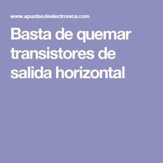 Basta de quemar transistores de salida horizontal