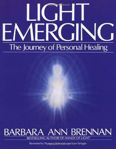 Light Emerging: The Journey of Personal Healing: Amazon.co.uk: Barbara Ann Brennan: Books