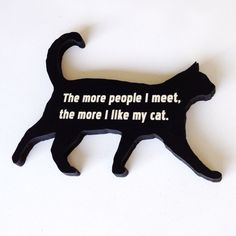 Funny Cat Sign - The More People I Meet the More I Like My Cat by WhiteSummerCreations on Etsy https://www.etsy.com/listing/160836747/funny-cat-sign-the-more-people-i-meet