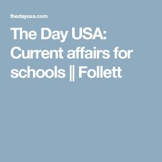 The Day USA: Current affairs for schools || Follett