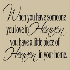 Love this saying. Want to have some where in future house with pictures of loved ones.