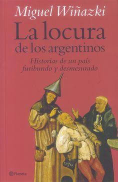 La locura de los argentinos, Miguel Wiñazki. Año 2010