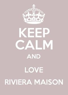 Keep calm and love #rivieramaison! #quote