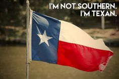 I'm not southern, I'm Texan